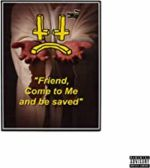 Friend Come To Me & Be Saved