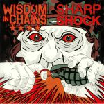 Wisdom In Chains/Sharp Shock