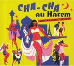 Cha Cha Au Harem: Orientica France 1960-1964