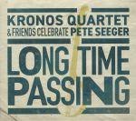 Long Time Passing: Kronos Quartet & Friends Celebrate Pete Seeger