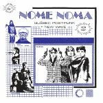 Nome Noma: Quebec Post Punk Et New Wave 1979-1987