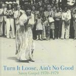 Turn It Loose Ain't No Good: Savoy Gospel 1970-1979