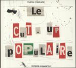 Le Cut Up Populaire (Version Augmentee)