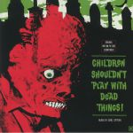 Children Shouldn't Play With Dead Things (Soundtrack)