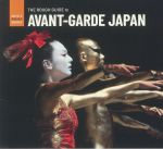 The Rough Guide To Avant Garde Japan