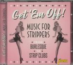 Get 'em Off! Music For Strippers: From Burlesque To Strip Clubs