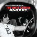 My Sister Thanks You & I Thank You: The White Stripes Greatest Hits