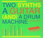 Two Synths A Guitar & A Drum Machine: Post Punk Dance Vol 1