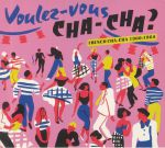 Voulez Vous Cha Cha? French Cha Cha 1960-1964