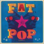 Fat Pop: Volume 1