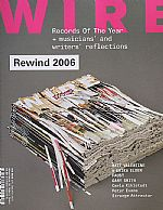 Wire January 2007: Issue 275 - Rewind 2006 -  Records Of The Year + Musicians & Writers Reflections