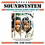 Soul Jazz Records Presents Reggae Soundsystem: Original Album Cover Art : A Visual History Of Jamaican Music From Mento To Dancehall Compiled By Steve Barrow & Stuart Baker