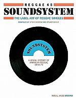 Soul Jazz Records Presents Reggae 45 Soundsystem : The Label Art Of Reggae Singles : A Visual History Of Jamaican Reggae 1959-79 Compiled By Steve Barrow & Stuart Baker