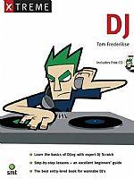 Xtreme DJ : Learn Basics Of DJing Written By Tom Frederikse