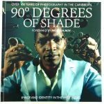 90 Degrees Of Shade: Image & Identity In The West Indies: Over 100 Years Of Photography In The Caribbean