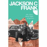 Jackson C Frank: The Clear Hard Light Of Genius