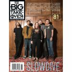 The Big Takeover Magazine Issue 81 (feat Slowdive, Chrissie Hynde, Flying Nun Records, Grizzly Bear, Frankie Rose, Procol Harum & more)