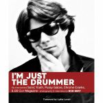 I'm Just The Drummer: My Time Behind Sonic Youth, Pussy Galore, Chrome Cranks & BB Gun Magazine (by Bob Bert)
