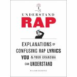 Understand Rap: Explanations Of Confusing Rap Lyrics You & Your Grandma Can Understand (by William Buckholz)