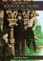 Glen Sweeney's Book Of Alchemies: The Life & Times Of The Third Ear Band 1967-1973 by Luca Ferrari