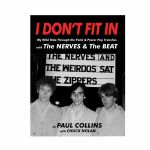 I Don't Fit In: My Wild Ride Through The Punk & Power Pop Trenches With The Nerves & The Beat, by Paul Collins with Chuck Nolan