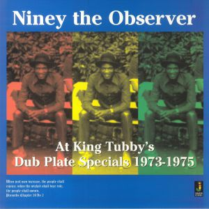 NINEY THE OBSERVER - At King Tubby's Dub Plate Specials 1973-1975
