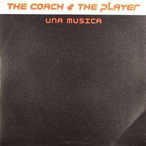 COACH, The & THE PLAYER - Una Musica