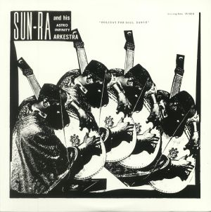 SUN RA & HIS ASTRO INFINITY ARKESTRA - Holiday For Soul Dance