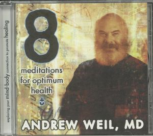 WEIL, Andrew - 8 Meditations For Optimum Health