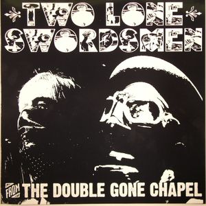 TWO LONE SWORDSMEN - From The Double Gone Chapel