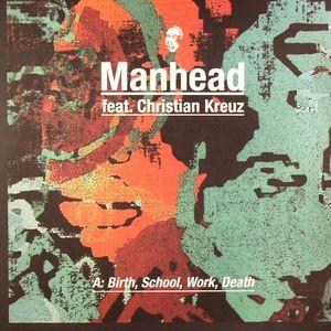 MANHEAD feat CHRISTIAN KREUZ - Birth School Work Death