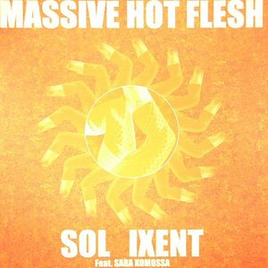 SOL IXENT - Massive Hot Flesh