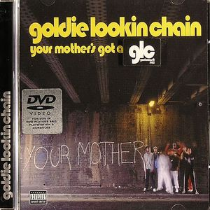 GOLDIE LOOKING CHAIN - Your Mother's Got A Penis