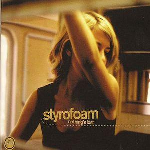 STYROFOAM - Nothing's Lost