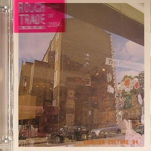 VARIOUS - Rough Trade Shops: Counter Culture 04 Best Of 2004