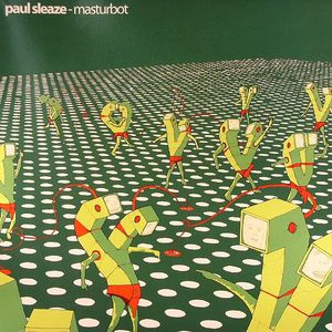 SLEAZE, Paul - Masturbot