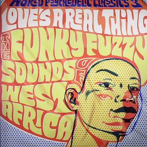 VARIOUS - World Psychedelic Classics 3: Love's A Real Thing. The Funky Fuzzy Sounds of West Africa
