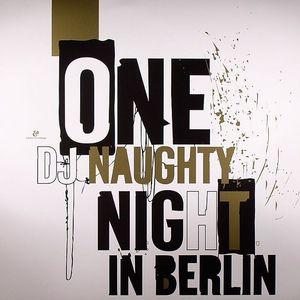DJ NAUGHTY/VARIOUS - One Night In Berlin