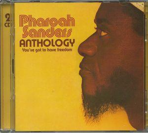 SANDERS, Pharoah - Anthology: You've Got To Have Freedom