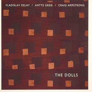VLADISLAV DELAY/ANTYE GREIE/CRAIG ARMSTRONG - The Dolls