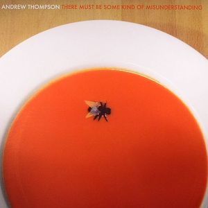 THOMPSON, Andrew - There Must Be Some Kind Of Misunderstanding