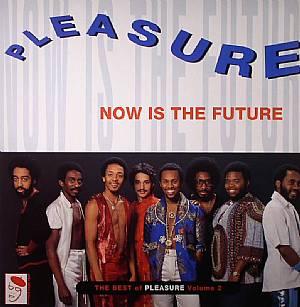 PLEASURE - Now Is The Future: The Best Of Pleasure Vol 2
