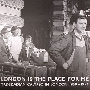 VARIOUS - London Is The Place For Me: Trinidadian Calypso In London, 1950-1956