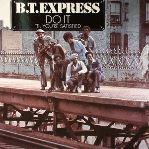 BT EXPRESS - Do It Til You're Satisfied