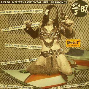 2/5 BZ - Militant Oriental Peel Session 2