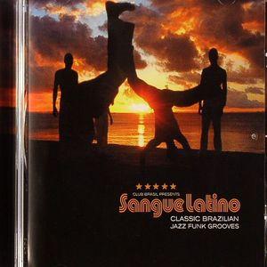 VARIOUS - Club Brasil presents: Sangue Latino Classic Brazilian Jazz Funk Grooves