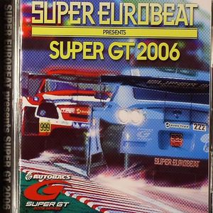 VARIOUS - Super Eurobeat Presents Super Gt 2006