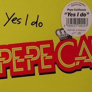 PEPE CALIFORNIA - Yes I Do