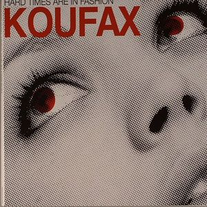 KOUFAX - Hard Times Are In Fashion