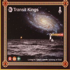 TRANSIT KINGS - Living In A Giant Candle Winking At God